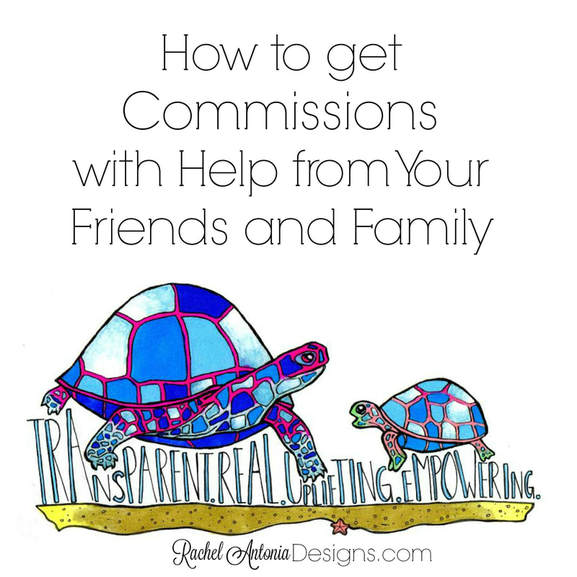 How to get Commissions with Help from Your Friends and Family Rachel Antonia Designs